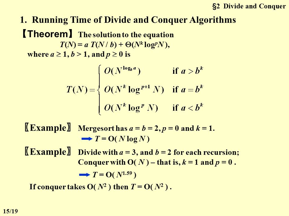 §2 Divide and Conquer Divide: Smaller problems are solved recursively (except base cases). Conquer: The solution to the original problem is then forme