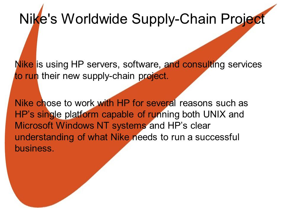 Nike's Worldwide Supply-Chain Project Nike is using HP servers, software, and consulting services to run their new supply-chain project. Nike chose to