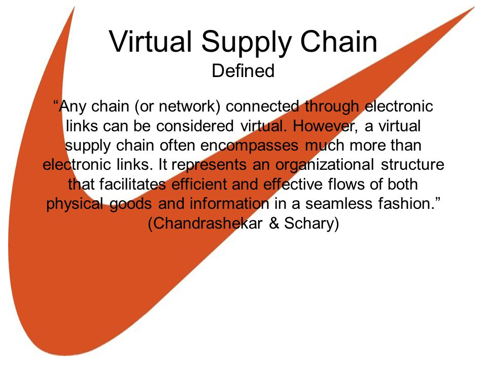 Virtual Supply Chain Defined Any chain (or network) connected through electronic links can be considered virtual.