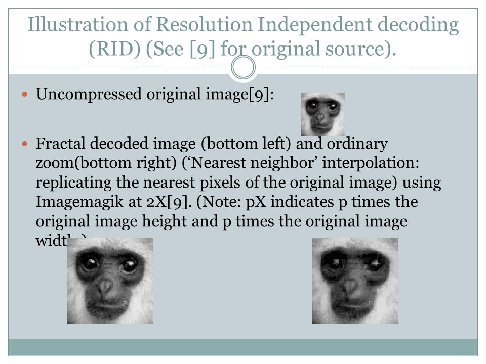 Illustration of Resolution Independent decoding (RID) (See [9] for original source). Uncompressed original image[9]: Fractal decoded image (bottom lef