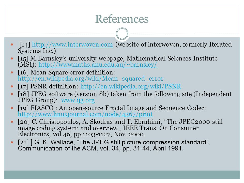 References [14] http://www.interwoven.com (website of interwoven, formerly Iterated Systems Inc.)http://www.interwoven.com [15] M.Barnsley's universit