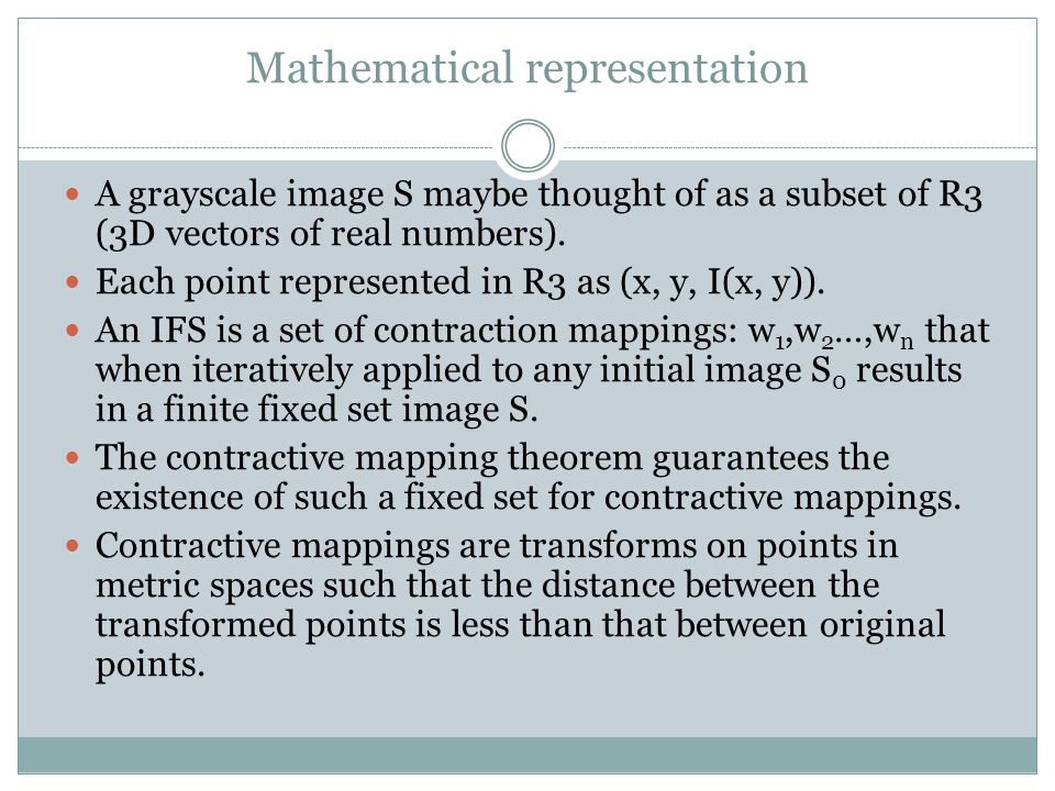 Mathematical representation A grayscale image S maybe thought of as a subset of R3 (3D vectors of real numbers). Each point represented in R3 as (x, y
