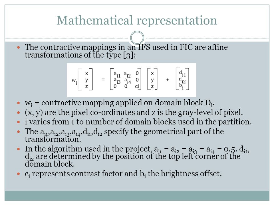 Mathematical representation The contractive mappings in an IFS used in FIC are affine transformations of the type [3]: w i = contractive mapping appli