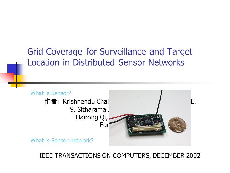 Grid Coverage for Surveillance and Target Location in Distributed Sensor Networks 作者 : Krishnendu Chakrabarty, Senior Member, IEEE, S. Sitharama Iyeng