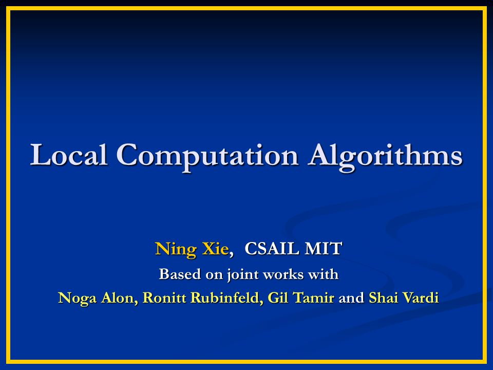 Conclusions Propose the notion of local computation algorithms (LCAs) Propose the notion of local computation algorithms (LCAs) Develop some techniques for designing LCAs Develop some techniques for designing LCAs Open question: LCAs for more problems.
