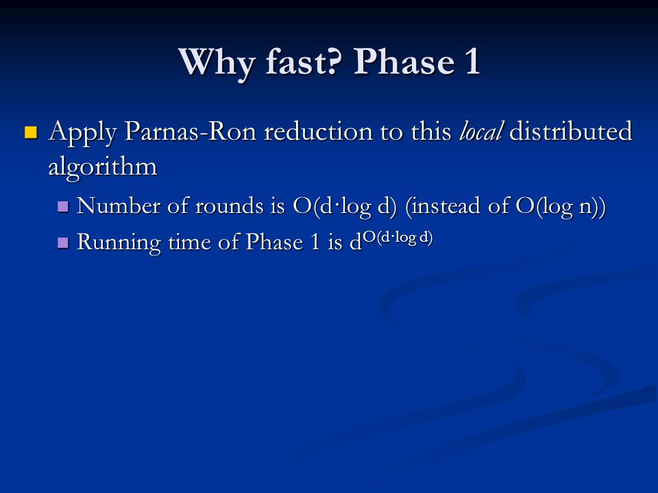 Why fast? Phase 1 Apply Parnas-Ron reduction to this local distributed algorithm Apply Parnas-Ron reduction to this local distributed algorithm Number