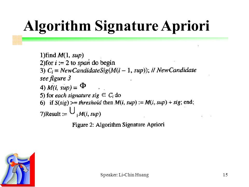 Speaker: Li-Chin Huang15 Algorithm Signature Apriori