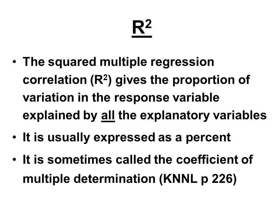 R2R2 R 2 = SSM/SST – the proportion of variation explained R 2 = 1 – (SSE/SST) – 1 – the proportion not explained Can express F test is terms of R 2 F = [ (R 2 )/(p-1) ] / [ (1- R 2 )/(n-p) ]