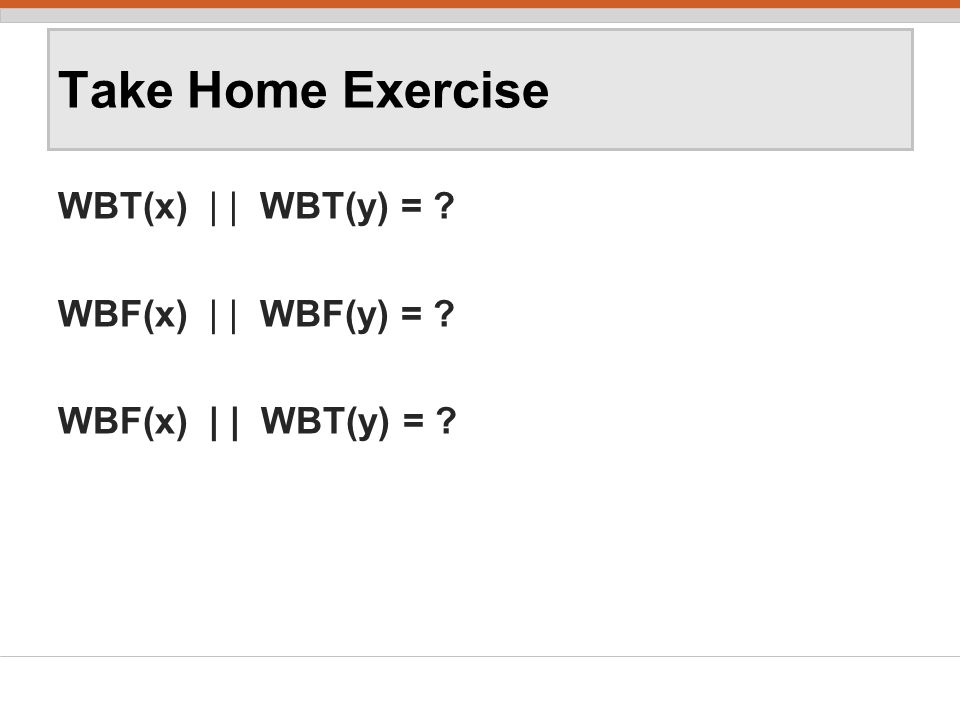 Take Home Exercise WBT(x) | | WBT(y) = WBF(x) | | WBF(y) = WBF(x) | | WBT(y) =