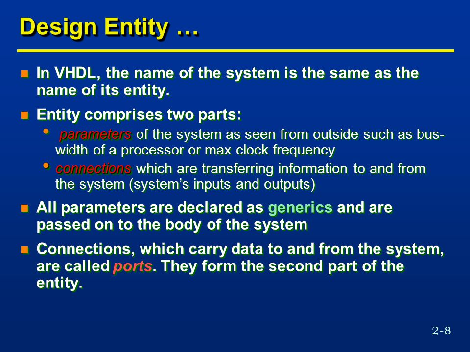 2-8 Design Entity … n In VHDL, the name of the system is the same as the name of its entity.