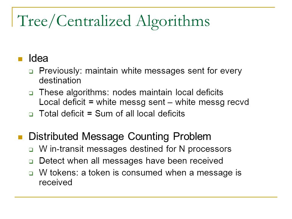 Tree/Centralized Algorithms Idea  Previously: maintain white messages sent for every destination  These algorithms: nodes maintain local deficits Lo