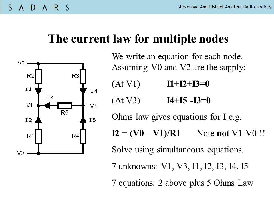 The current law for multiple nodes We write an equation for each node. Assuming V0 and V2 are the supply: (At V1)I1+I2+I3=0 (At V3)I4+I5 -I3=0 Ohms la