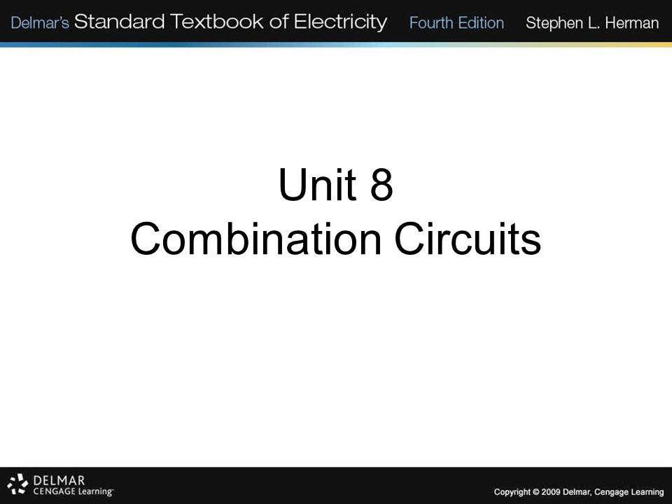 Unit 8 Combination Circuits Solving Combination Circuits Solve for the branch currents using Ohm's law.