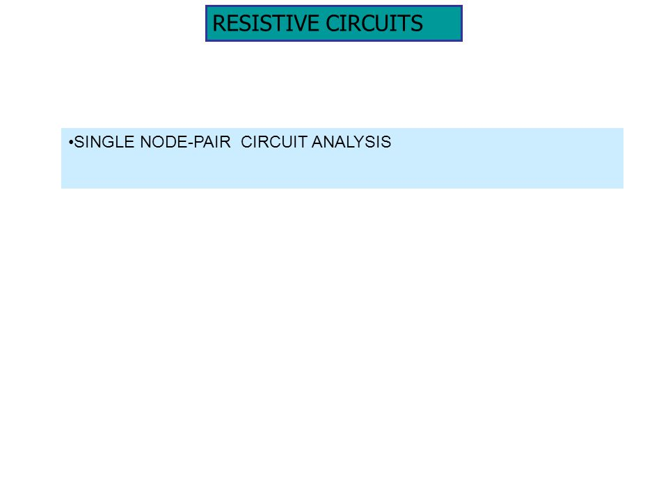 RESISTIVE CIRCUITS SINGLE NODE-PAIR CIRCUIT ANALYSIS