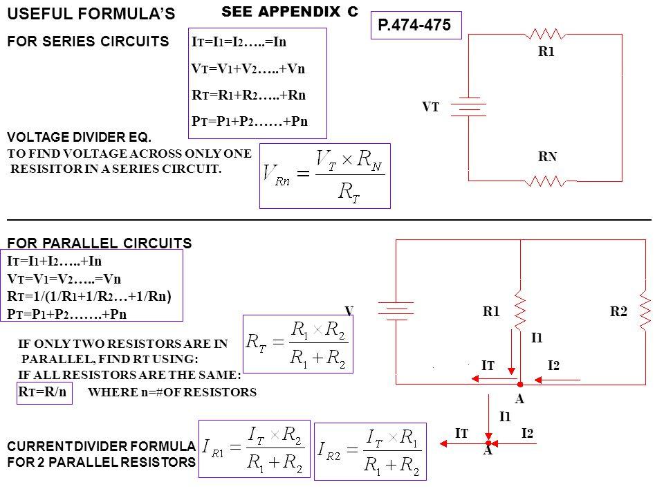 USEFUL FORMULA'S FOR SERIES CIRCUITS I T =I 1 =I 2 …..=In V T =V 1 +V 2 …..+Vn R T =R 1 +R 2 …..+Rn P T =P 1 +P 2 ……+Pn VOLTAGE DIVIDER EQ. TO FIND VO