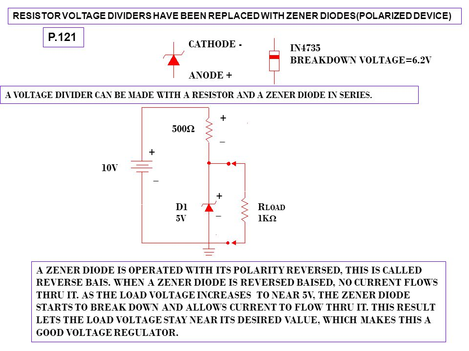 RESISTOR VOLTAGE DIVIDERS HAVE BEEN REPLACED WITH ZENER DIODES(POLARIZED DEVICE) A VOLTAGE DIVIDER CAN BE MADE WITH A RESISTOR AND A ZENER DIODE IN SE