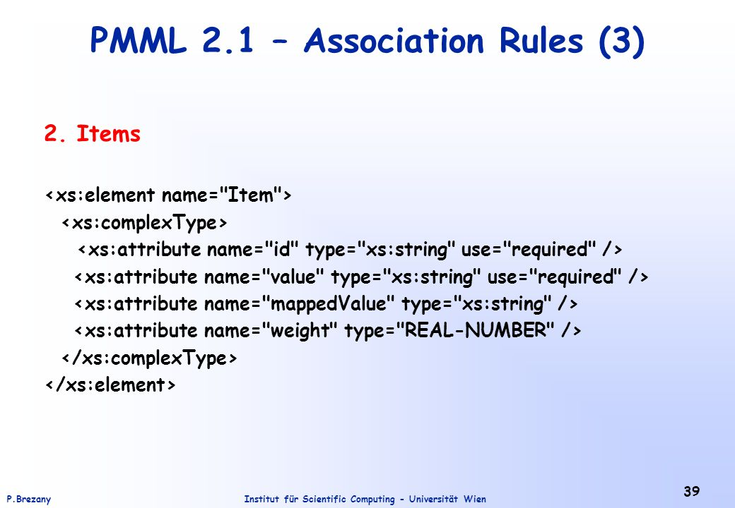 Institut für Scientific Computing - Universität WienP.Brezany 39 PMML 2.1 – Association Rules (3) 2. Items