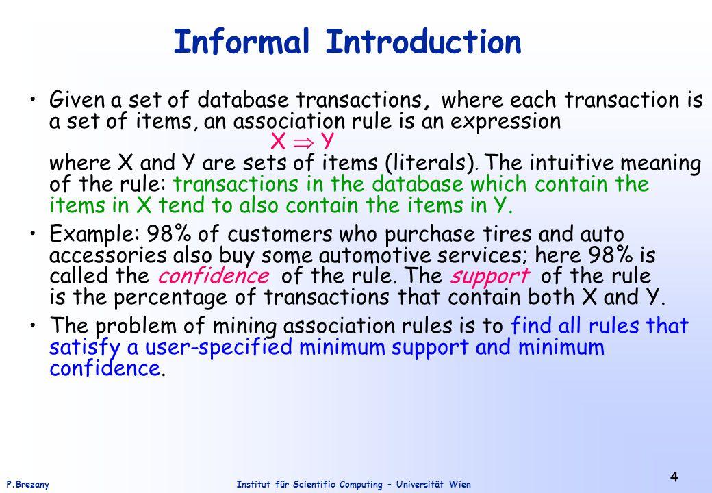 Institut für Scientific Computing - Universität WienP.Brezany 4 Informal Introduction Given a set of database transactions, where each transaction is