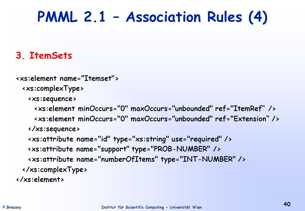 Institut für Scientific Computing - Universität WienP.Brezany 40 PMML 2.1 – Association Rules (4) 3. ItemSets