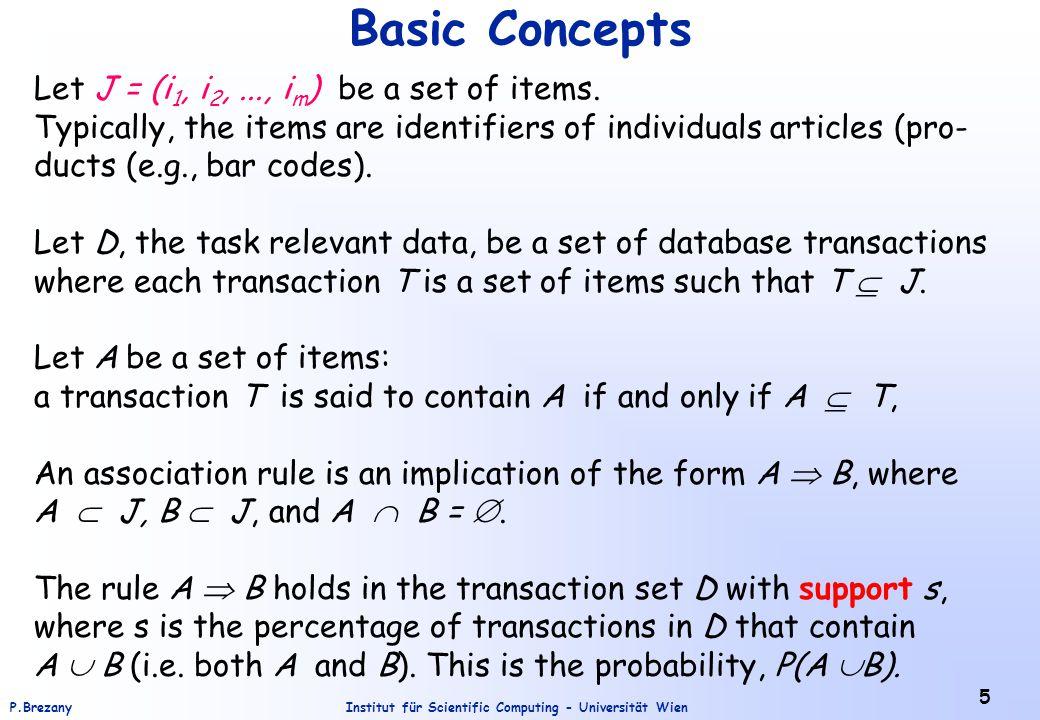 Institut für Scientific Computing - Universität WienP.Brezany 5 Basic Concepts Let J = (i 1, i 2,..., i m ) be a set of items.