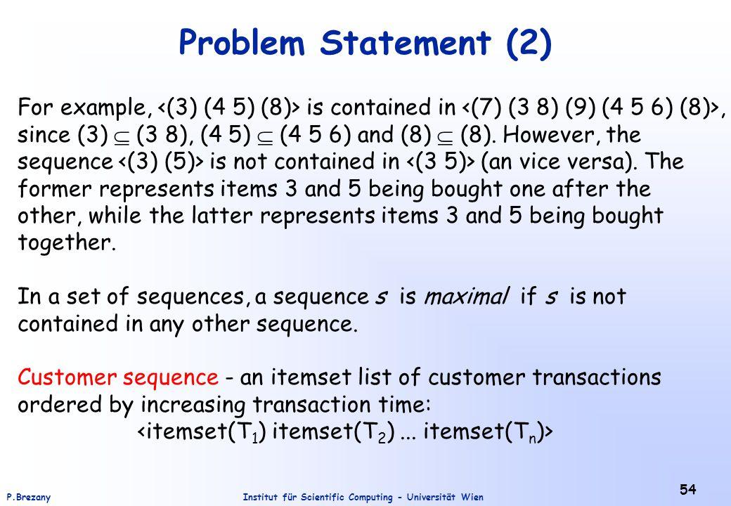 Institut für Scientific Computing - Universität WienP.Brezany 54 Problem Statement (2) For example, is contained in, since (3)  (3 8), (4 5)  (4 5 6