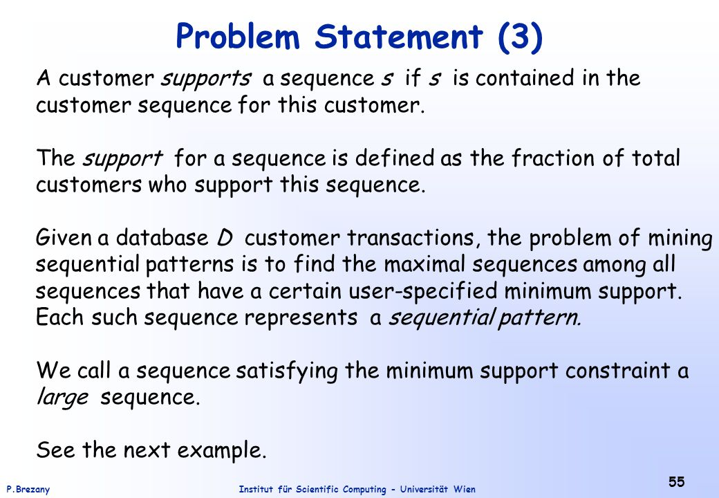 Institut für Scientific Computing - Universität WienP.Brezany 55 Problem Statement (3) A customer supports a sequence s if s is contained in the customer sequence for this customer.