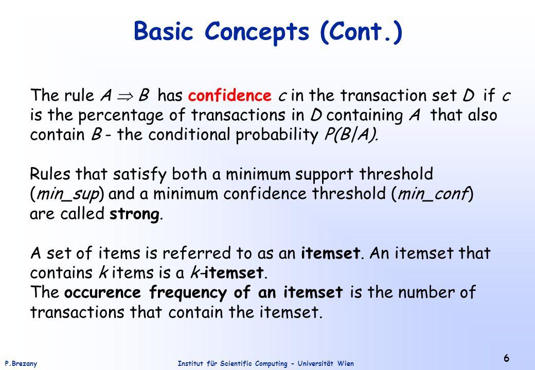 Institut für Scientific Computing - Universität WienP.Brezany 6 Basic Concepts (Cont.) The rule A  B has confidence c in the transaction set D if c i