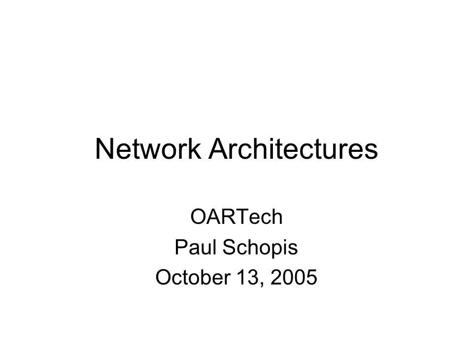 Network Architectures OARTech Paul Schopis October 13, 2005