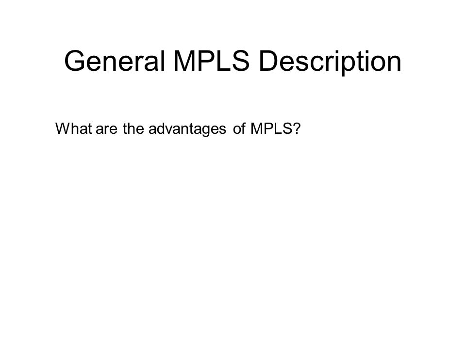 General MPLS Description What are the advantages of MPLS?
