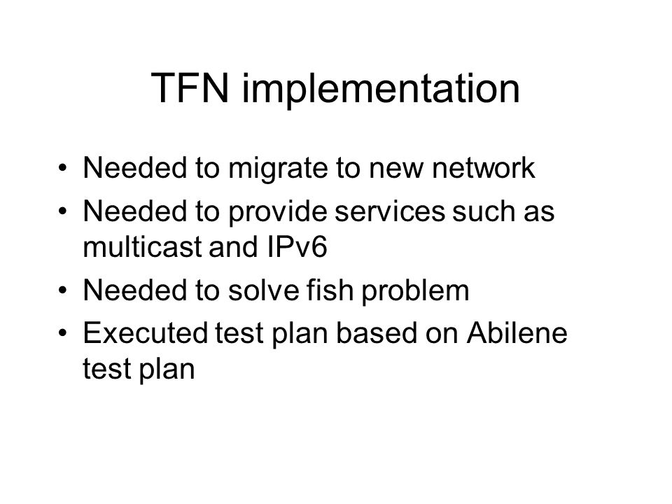 Needed to migrate to new network Needed to provide services such as multicast and IPv6 Needed to solve fish problem Executed test plan based on Abilen
