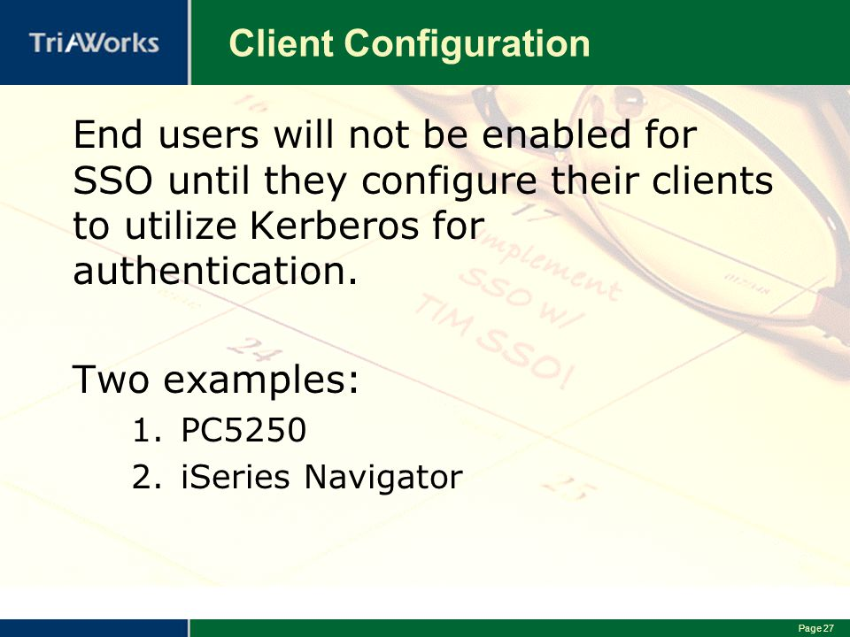 Page 27 Client Configuration End users will not be enabled for SSO until they configure their clients to utilize Kerberos for authentication.