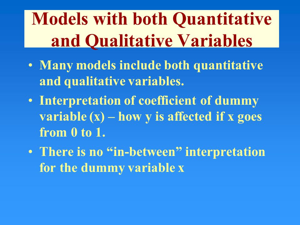 Models with both Quantitative and Qualitative Variables Many models include both quantitative and qualitative variables.