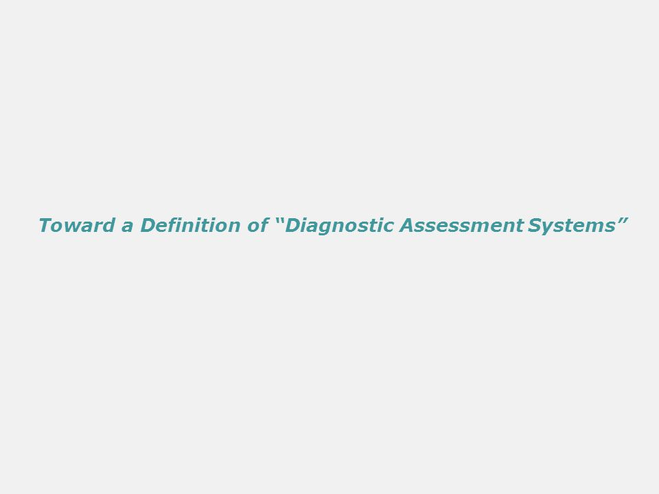 Toward a Definition of Diagnostic Assessment Systems