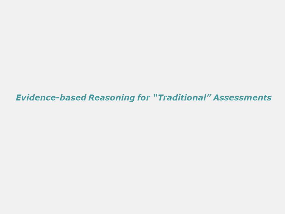 Evidence-based Reasoning for Traditional Assessments