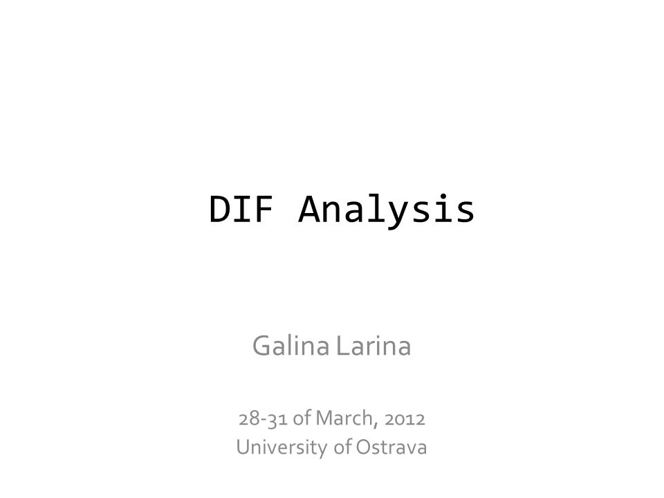 DIF Analysis Galina Larina 28-31 of March, 2012 University of Ostrava