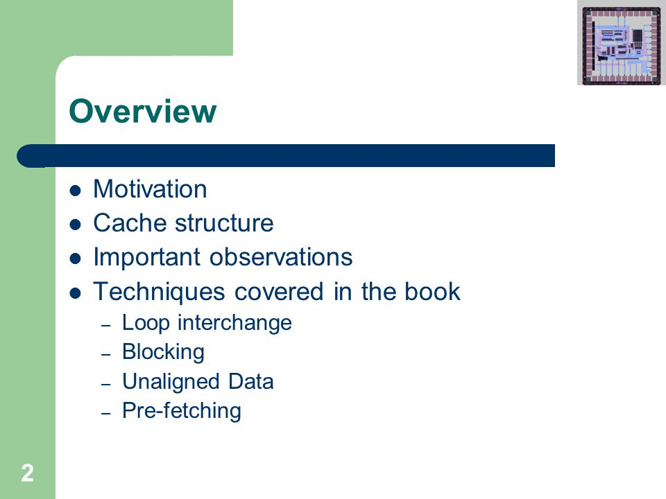 2 Overview Motivation Cache structure Important observations Techniques covered in the book – Loop interchange – Blocking – Unaligned Data – Pre-fetching