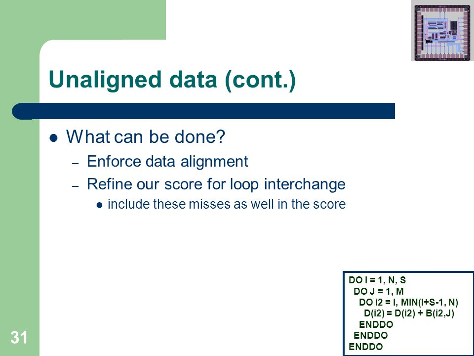 31 Unaligned data (cont.) What can be done.