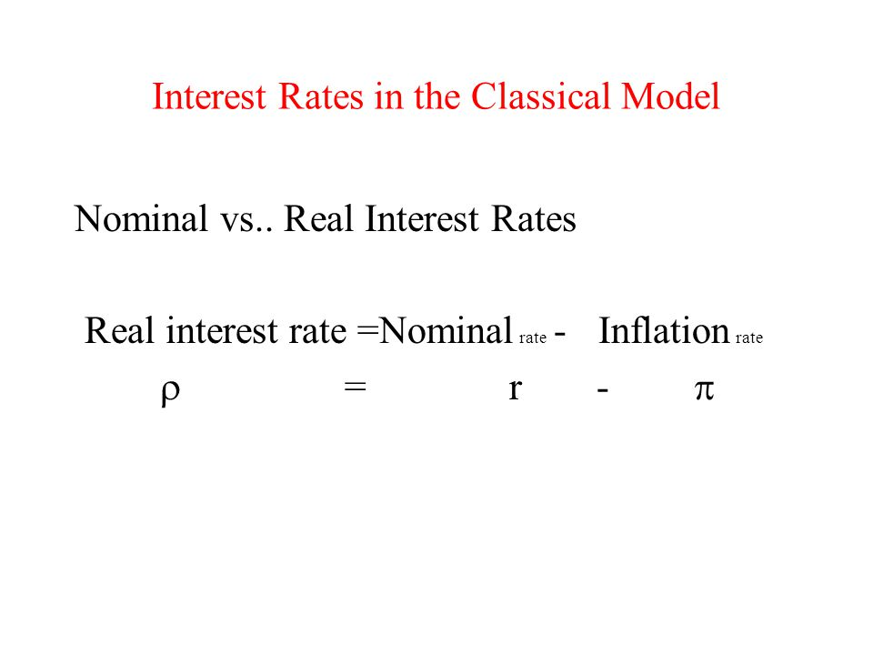 Interest Rates in the Classical Model Nominal vs..