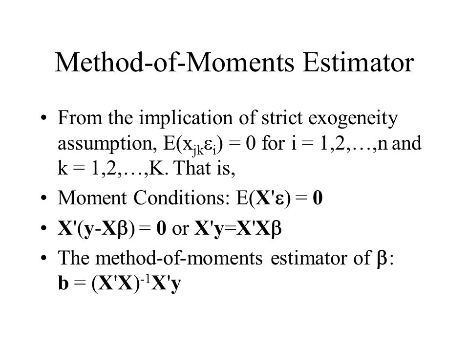 Method-of-Moments Estimator From the implication of strict exogeneity assumption, E(x jk  i ) = 0 for i = 1,2,…,n and k = 1,2,…,K. That is, Moment Co