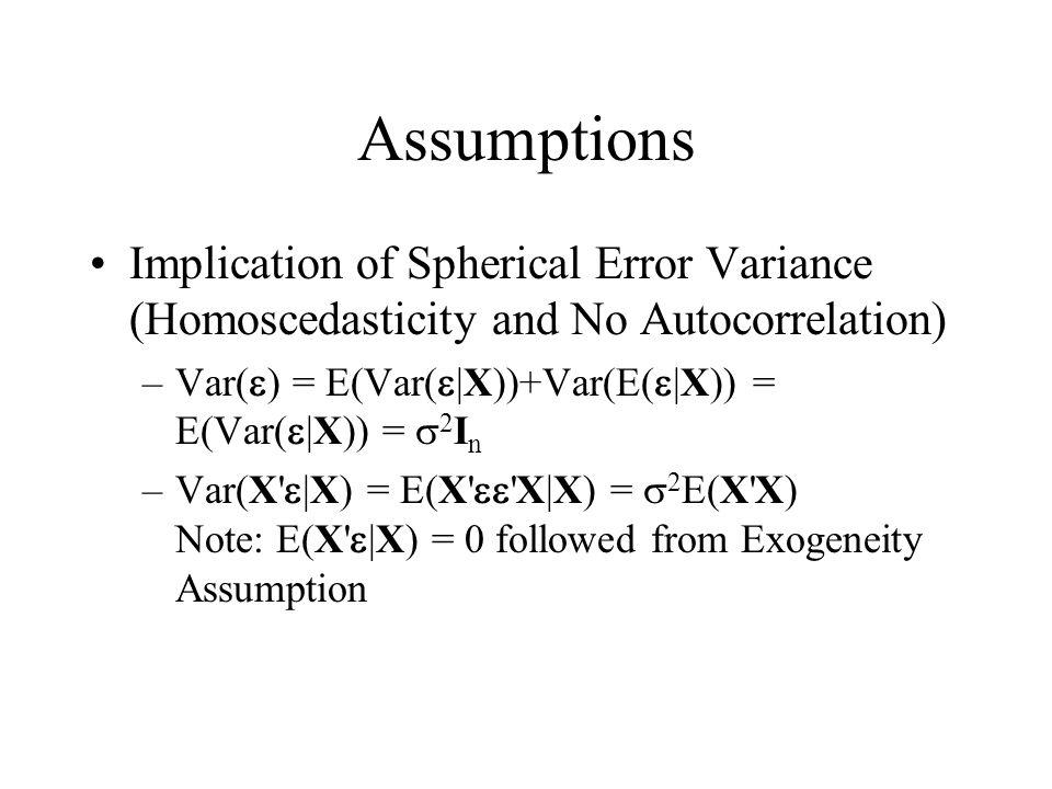 Assumptions Implication of Spherical Error Variance (Homoscedasticity and No Autocorrelation) –Var(  ) = E(Var(  |X))+Var(E(  |X)) = E(Var(  |X))