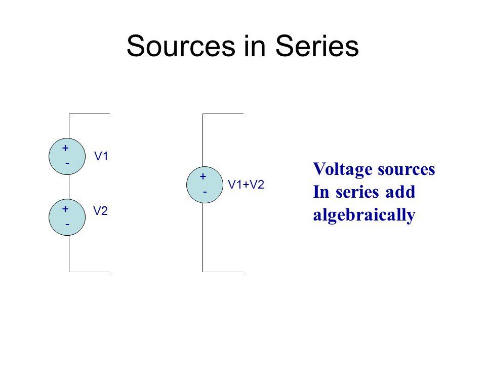 Sources in Series + - V2 V1 + - + - V1+V2 Voltage sources In series add algebraically