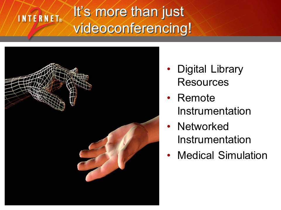 It's more than just videoconferencing! Digital Library Resources Remote Instrumentation Networked Instrumentation Medical Simulation