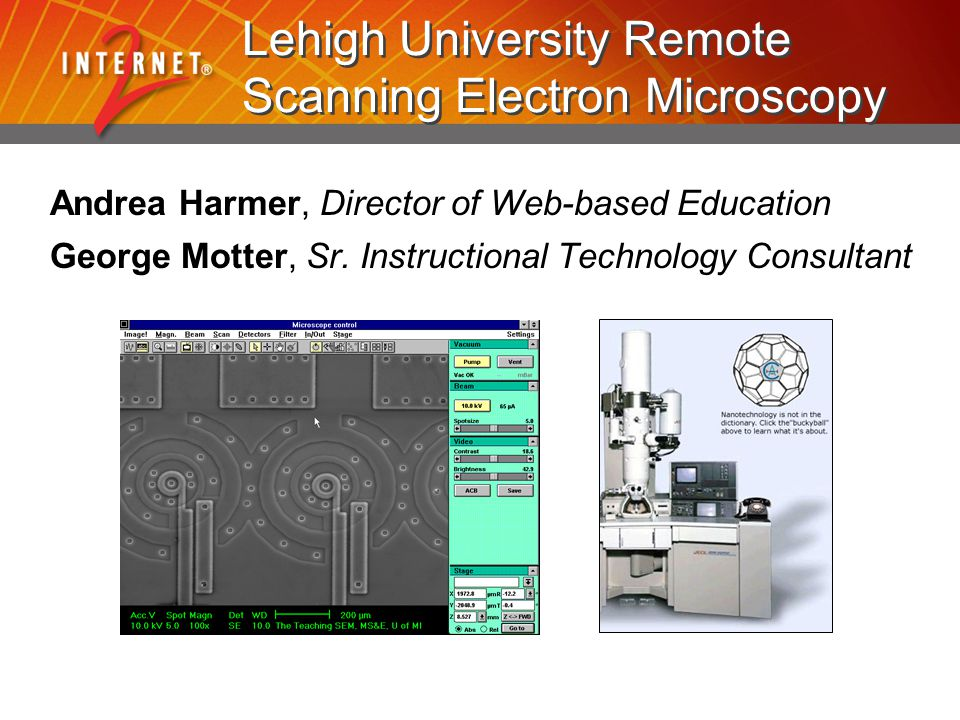 Lehigh University Remote Scanning Electron Microscopy Andrea Harmer, Director of Web-based Education George Motter, Sr. Instructional Technology Consu