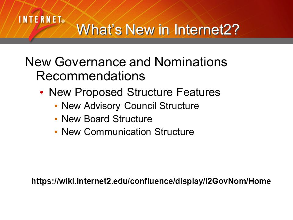 What's New in Internet2? New Governance and Nominations Recommendations New Proposed Structure Features New Advisory Council Structure New Board Struc