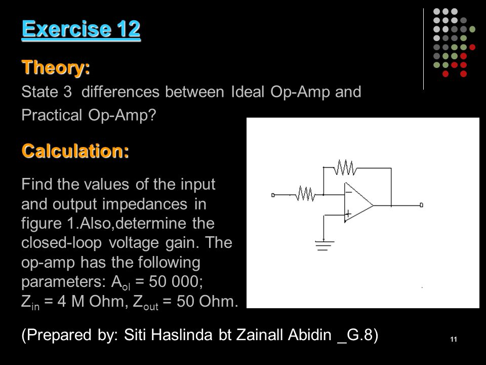 11 Exercise 12 Theory: Calculation: Exercise 12 Theory: State 3 differences between Ideal Op-Amp and Practical Op-Amp.
