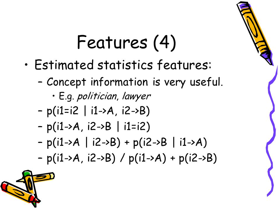 Features (4) Estimated statistics features: –Concept information is very useful.