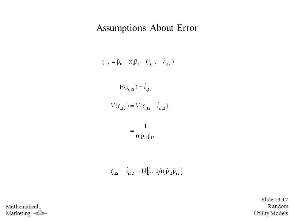 Slide 13.17 Random Utility Models MathematicalMarketing Assumptions About Error