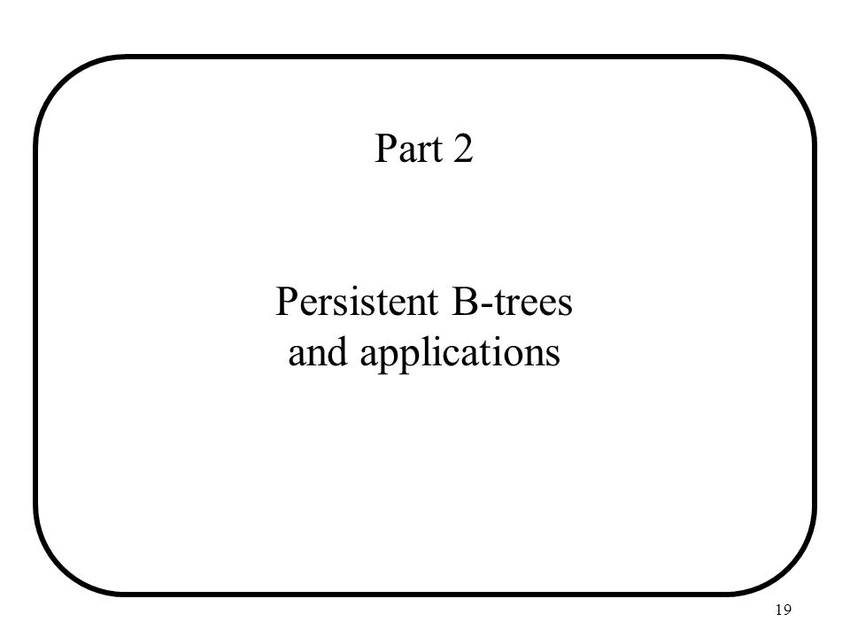 19 Part 2 Persistent B-trees and applications