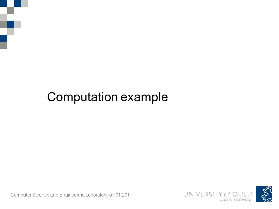 Computer Science and Engineering Laboratory, 01.01.2011 Computation example