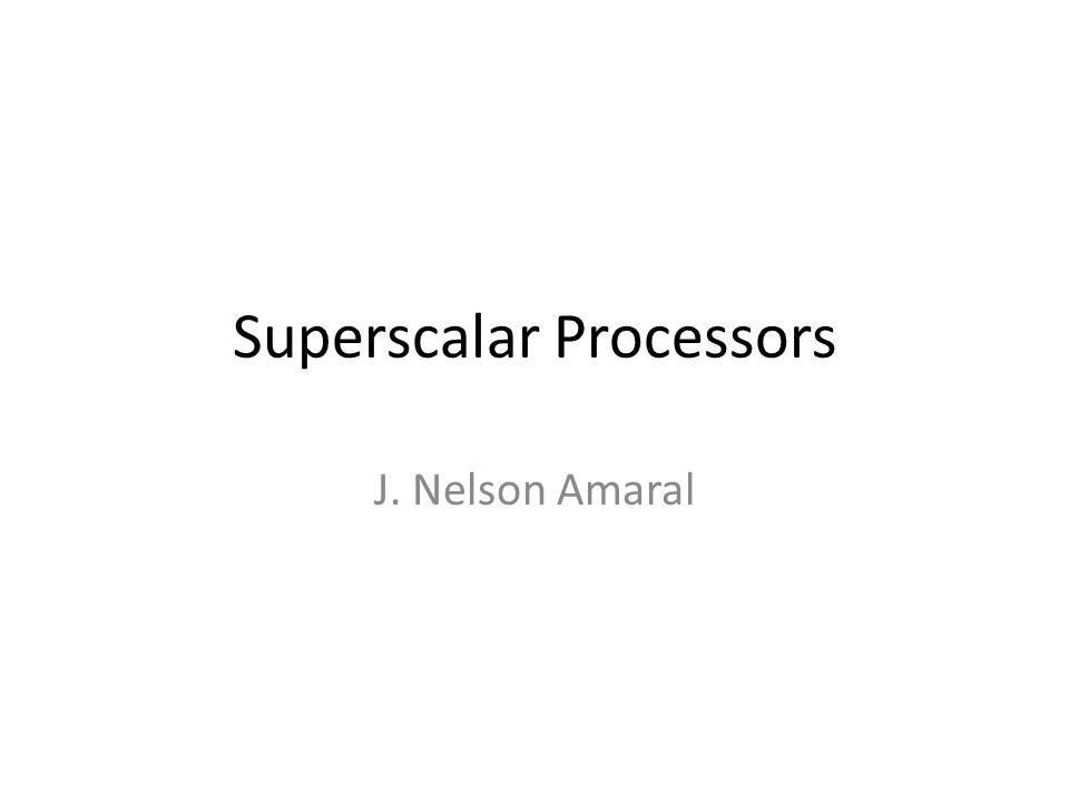 Superscalar Processors J. Nelson Amaral